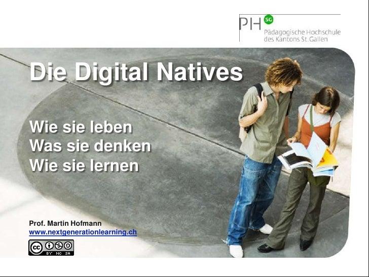 Die Digital Natives<br />Wie sie leben  <br />Was sie denken  <br />Wie sie lernen<br />Prof. Martin Hofmannwww.nextgenera...