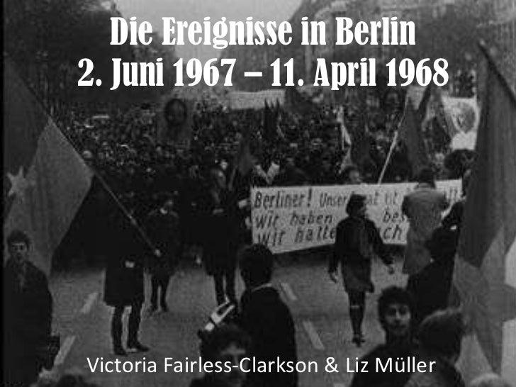 Die Ereignisse in Berlin2. Juni 1967 – 11. April 1968Victoria Fairless-Clarkson & Liz Müller