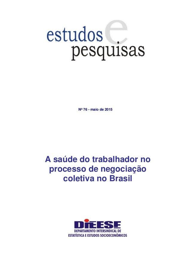 Nº 76 - maio de 2015 A saúde do trabalhador no processo de negociação coletiva no Brasil