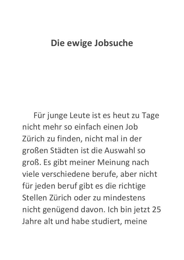 Die ewige Jobsuche Für junge Leute ist es heut zu Tage nicht mehr so einfach einen Job Zürich zu finden, nicht mal in der ...