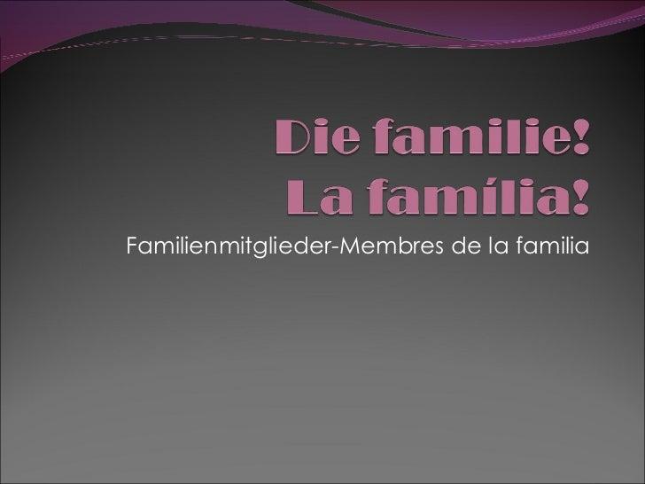 Familienmitglieder -Membres de la familia