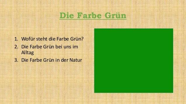 Die Farbe Grün 1. Wofür steht die Farbe Grün? 2. Die Farbe Grün bei uns im Alltag 3. Die Farbe Grün in der Natur