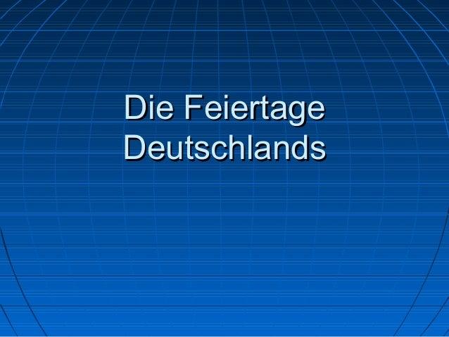 Die FeiertageDie Feiertage DeutschlandsDeutschlands