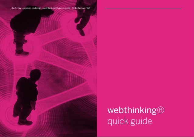 S webthinking® quick guide 1 die firma . experience design . webthinking® quick guide . © die firma gmbh