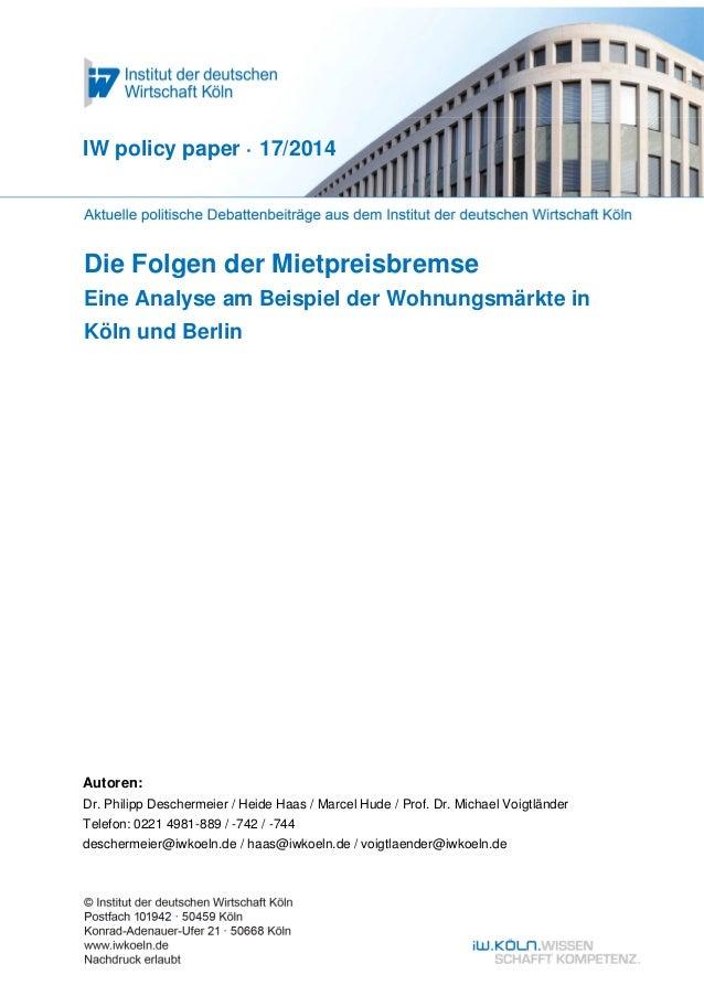 Die Folgen der Mietpreisbremse Eine Analyse am Beispiel der Wohnungsmärkte in Köln und Berlin IW policy paper · 17/2014 Au...