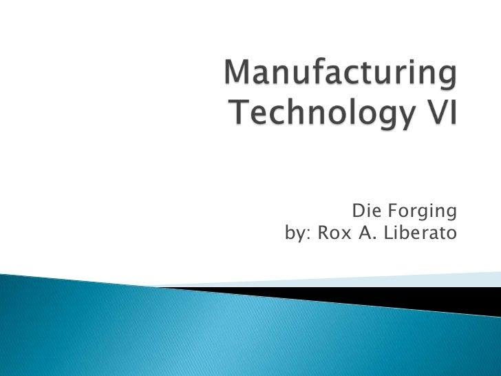 Die Forgingby: Rox A. Liberato