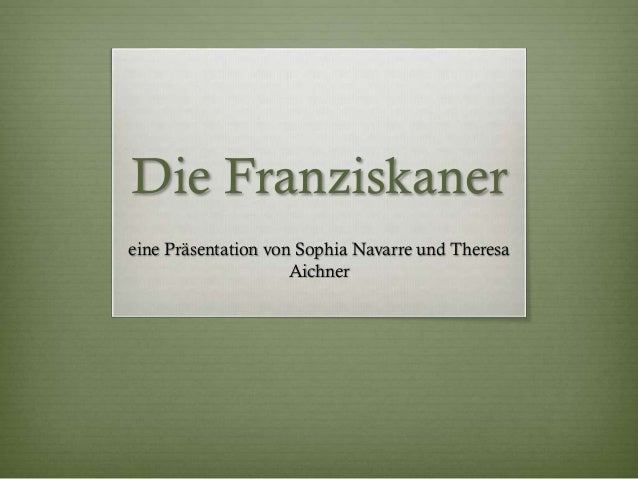 Die Franziskaner eine Präsentation von Sophia Navarre und Theresa Aichner