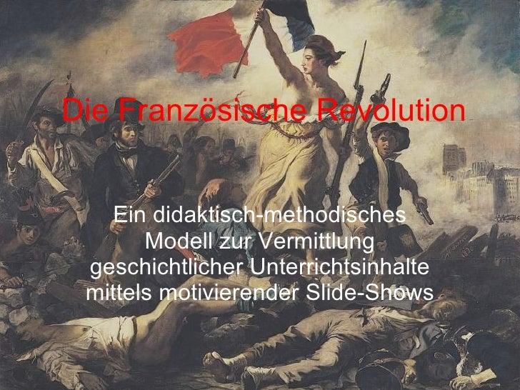 Die Französische Revolution Ein didaktisch-methodisches Modell zur Vermittlung geschichtlicher Unterrichtsinhalte mittels ...