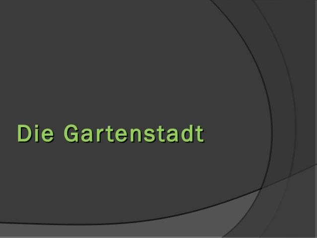 Die GartenstadtDie Gartenstadt