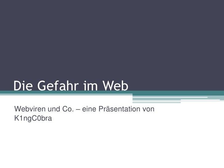 Die Gefahr im Web<br />Webviren und Co. – eine Präsentation von K1ngC0bra<br />