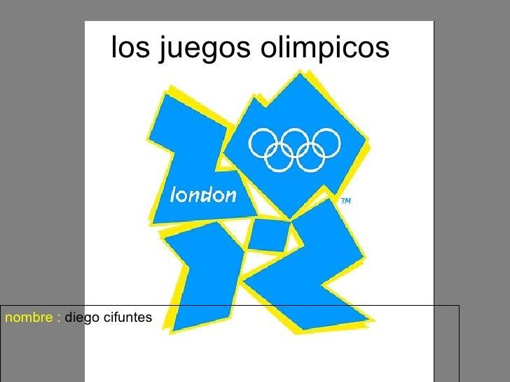 los juegos olimpicosnombre : diego cifuntes