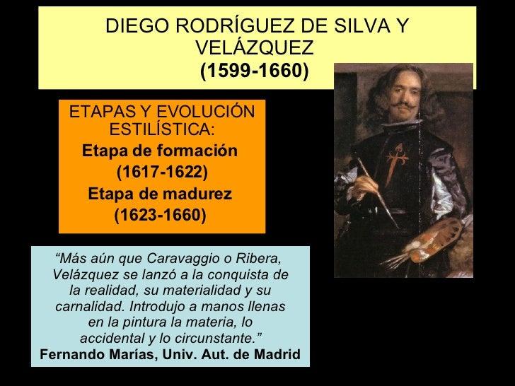 DIEGO RODRÍGUEZ DE SILVA Y VELÁZQUEZ  (1599-1660)   ETAPAS Y EVOLUCIÓN ESTILÍSTICA: Etapa de formación  (1617-1622) Etapa ...