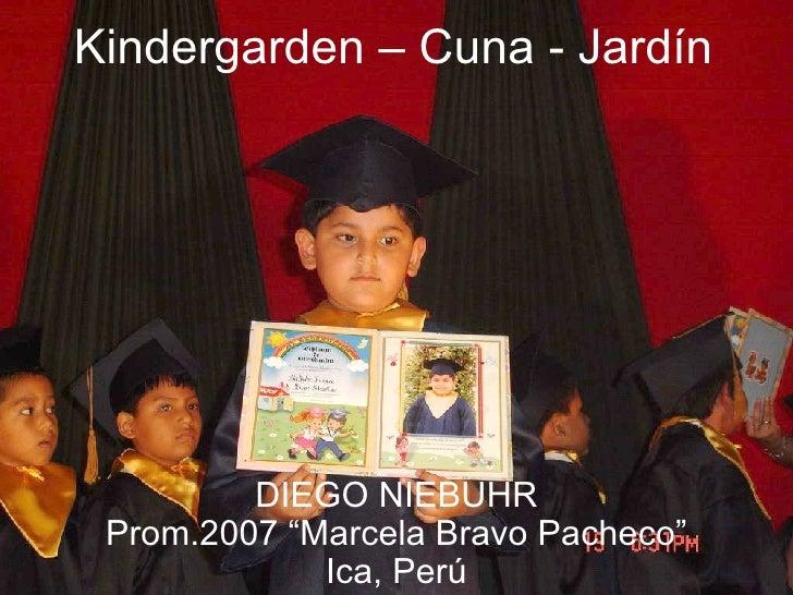 "Kindergarden – Cuna - Jardín DIEGO NIEBUHR Prom.2007 ""Marcela Bravo Pacheco"" Ica, Perú"