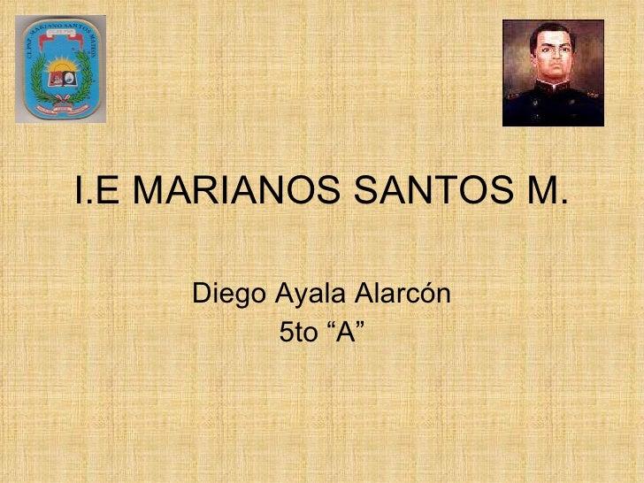 """I.E MARIANOS SANTOS M. Diego Ayala Alarcón 5to """"A"""""""