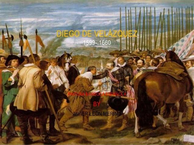PINTURA BARROCA ESPAÑOLA BY JAVIER LEÓN MERINO DIEGO DE VELÁZQUEZ 1599- 1660