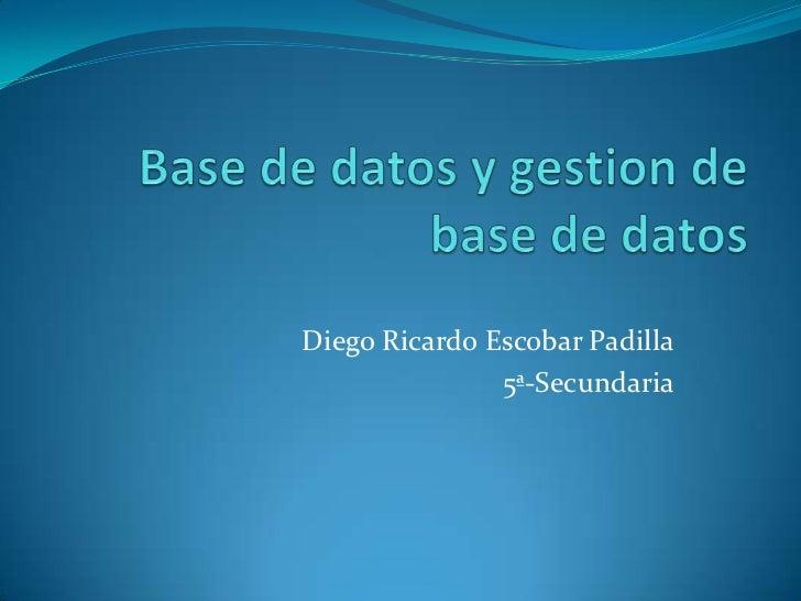 Diego Ricardo Escobar Padilla               5ª-Secundaria