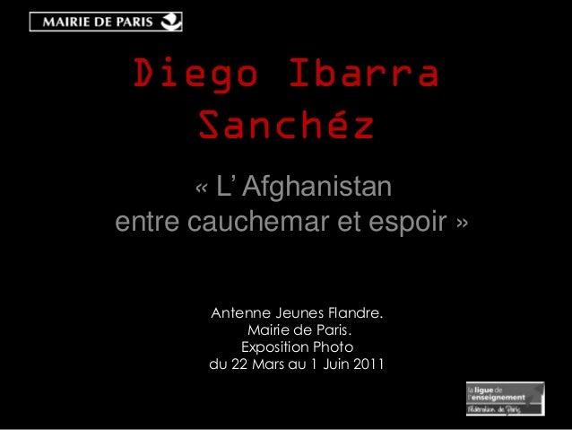 Diego Ibarra   Sanchéz      « L' Afghanistanentre cauchemar et espoir »       Antenne Jeunes Flandre.            Mairie de...