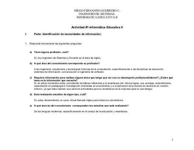 DIEGO FERNANDO GUERRERO C. INGENIERO DE SISTEMAS. INFORMATICA EDUCATIVA II Actividad #1-informática Educativa II I. Parte:...