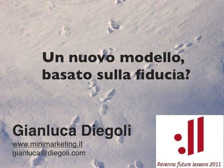 Un nuovo modello,        basato sulla fiducia?Gianluca Diegoliwww.minimarketing.itgianluca@diegoli.com