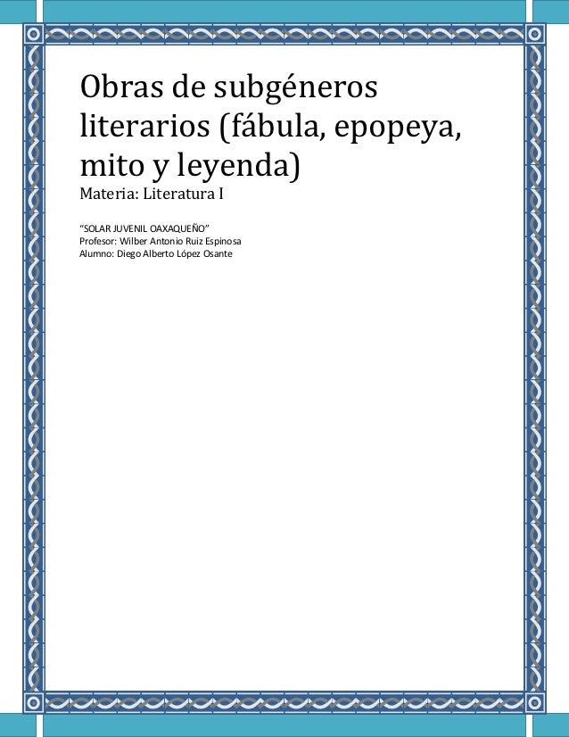 """Obras de subgénerosliterarios (fábula, epopeya,mito y leyenda)Materia: Literatura I""""SOLAR JUVENIL OAXAQUEÑO""""Profesor: Wilb..."""