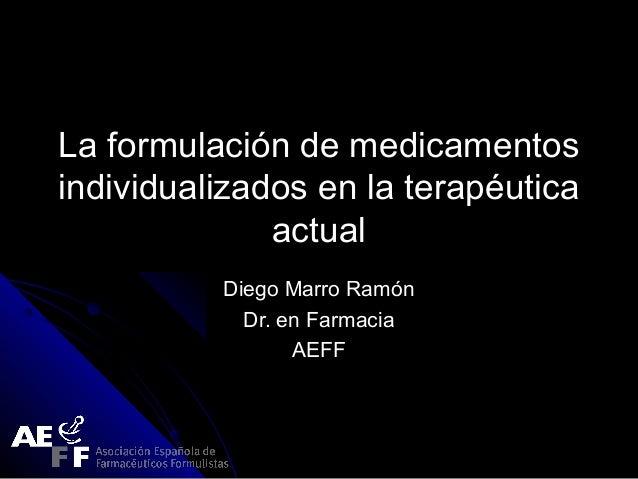 La formulación de medicamentosLa formulación de medicamentos individualizados en la terapéuticaindividualizados en la tera...