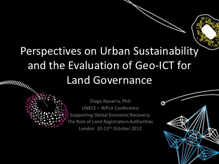 Perspectives on Urban Sustainability and the Evaluation of Geo-ICT for Land Governance Diego Navarra, PhD