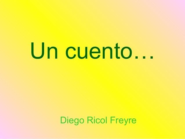 Un cuento… Diego Ricol Freyre