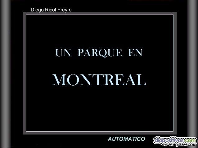 Diego Ricol Freyre  UN PARQUE EN  MONTREAL  AUTOMATICO