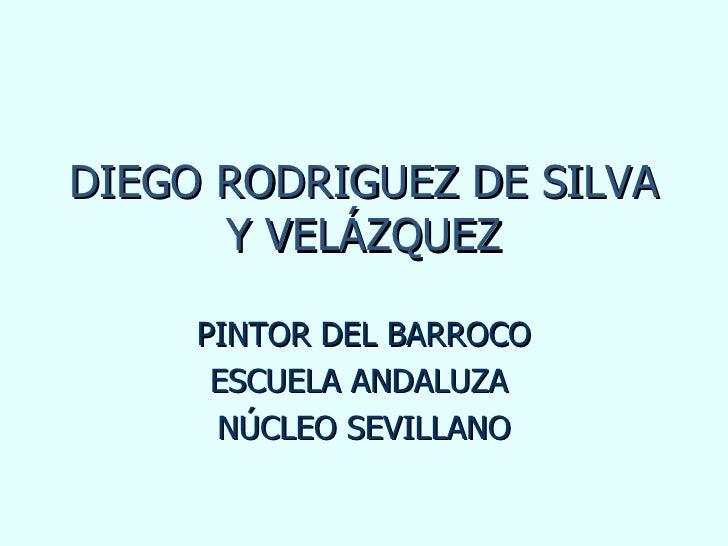 DIEGO RODRIGUEZ DE SILVA Y VELÁZQUEZ PINTOR DEL BARROCO ESCUELA ANDALUZA  NÚCLEO SEVILLANO