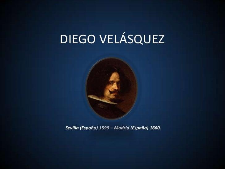 DIEGO VELÁSQUEZ<br />Sevilla (España) 1599 – Madrid (España) 1660.<br />