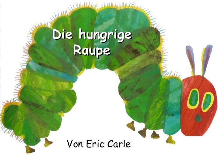 Die hungrige   Raupe  Von Eric Carle