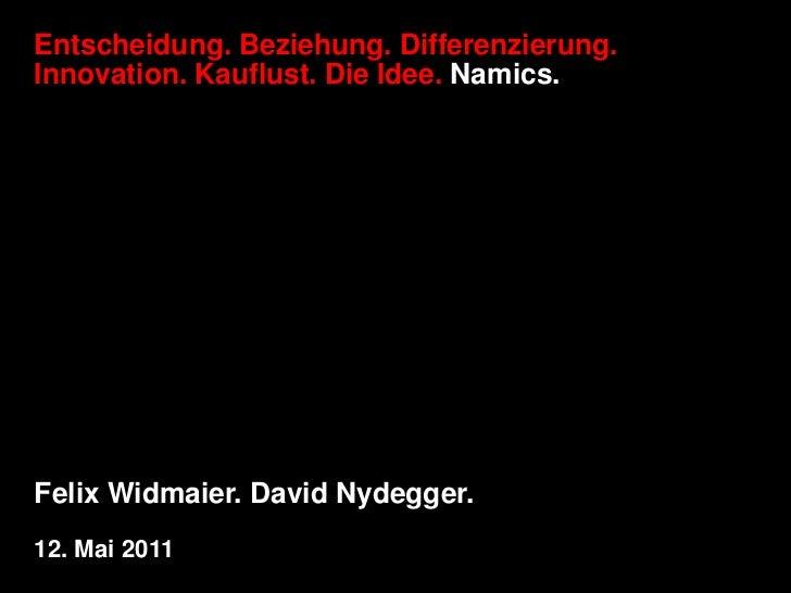 Entscheidung. Beziehung. Differenzierung.  Innovation. Kauflust. Die Idee. Namics.<br />Felix Widmaier. David Nydegger. <b...