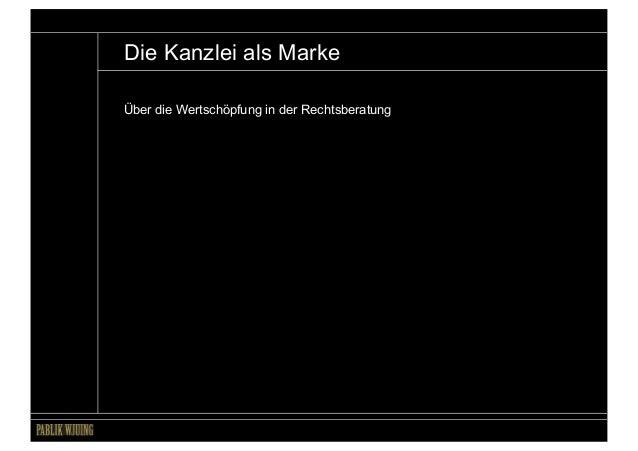 Die Kanzlei als MarkeÜber die Wertschöpfung in der Rechtsberatung                                    Die Kanzlei als Marke...