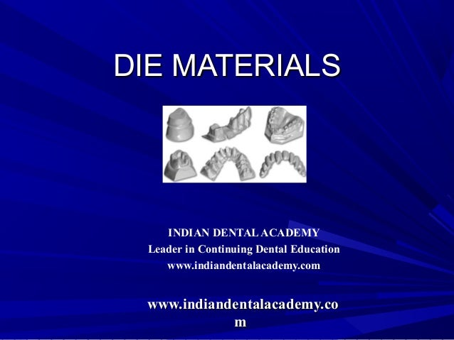 DIE MATERIALS    INDIAN DENTAL ACADEMY Leader in Continuing Dental Education    www.indiandentalacademy.com www.indiandent...