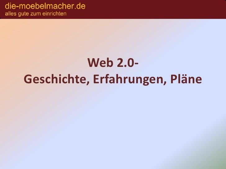 Web 2.0- Geschichte, Erfahrungen, Pläne<br />