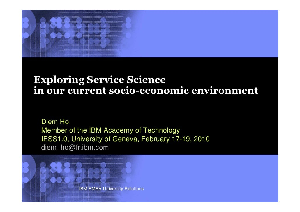 Exploring Service Science in our current socio-economic environment    Diem Ho  Member of the IBM Academy of Technology  I...