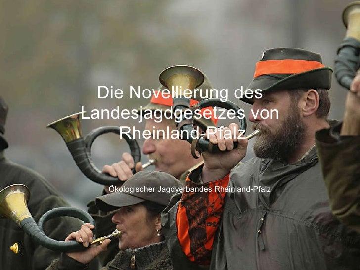 Die Novellierung des Landesjagdgesetzes von  Rheinland-Pfalz Ökologischer Jagdverband Rheinland-Pfalz