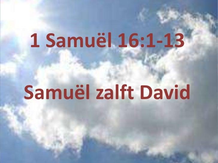 1 Samuël 16:1-13Samuël zalft David