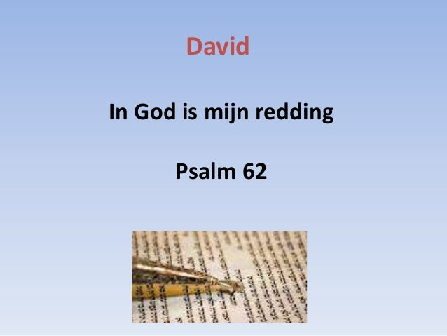 David In God is mijn redding Psalm 62