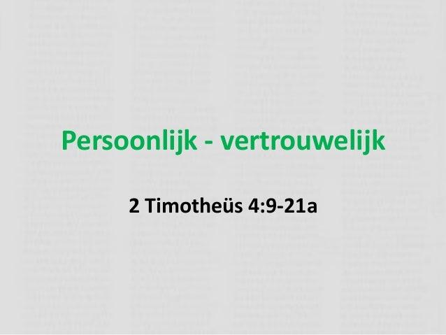 Persoonlijk - vertrouwelijk2 Timotheüs 4:9-21a