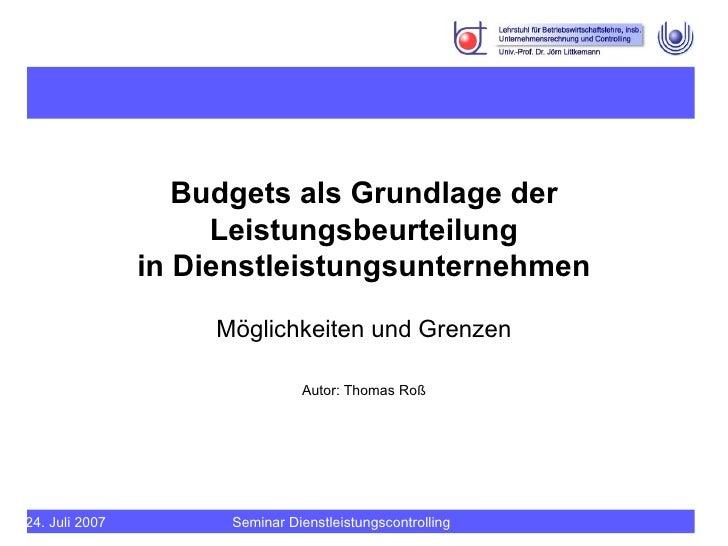 Budgets als Grundlage der Leistungsbeurteilung in Dienstleistungsunternehmen Möglichkeiten und Grenzen Autor: Thomas Roß