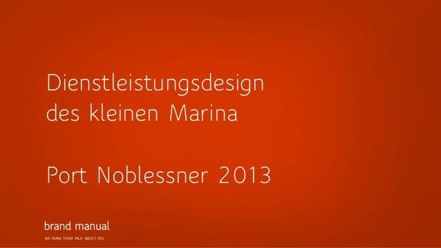 Dienstleistungsdesign des kleinen Marina Port Noblessner 2013 WE MAKE THEM TALK ABOUT YOU