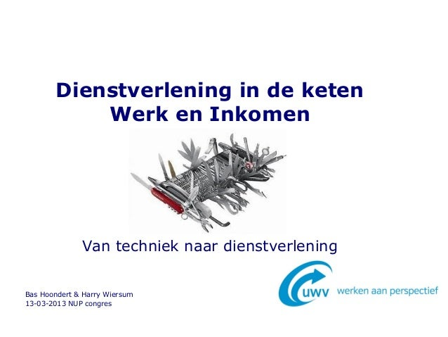 Dienstverlening in de keten           Werk en Inkomen              Van techniek naar dienstverleningBas Hoondert & Harry W...