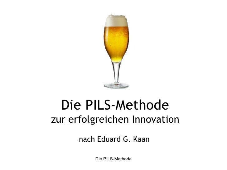 Die PILS-Methodezur erfolgreichen Innovation      nach Eduard G. Kaan          Die PILS-Methode