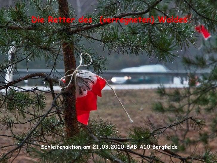 Die Retter des  (verregneten) Waldes<br />Schleifenaktion am 21.03.2010 BAB A10 Bergfelde<br />