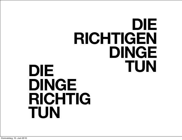 DIE RICHTIGEN DINGE TUNDIE DINGE RICHTIG TUN Donnerstag, 10. Juni 2010
