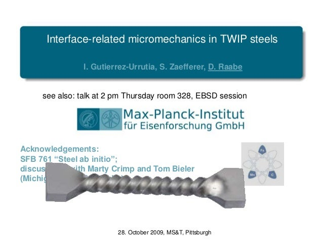 Interface-related micromechanics in TWIP steels I. Gutierrez-Urrutia, S. Zaefferer, D. Raabe 28. October 2009, MS&T, Pitts...