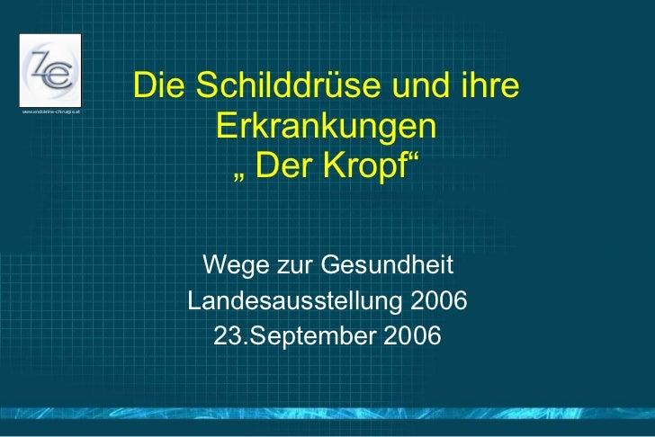 """Die Schilddrüse und ihre Erkrankungen """" Der Kropf"""" Wege zur Gesundheit Landesausstellung 2006 23.September 2006"""