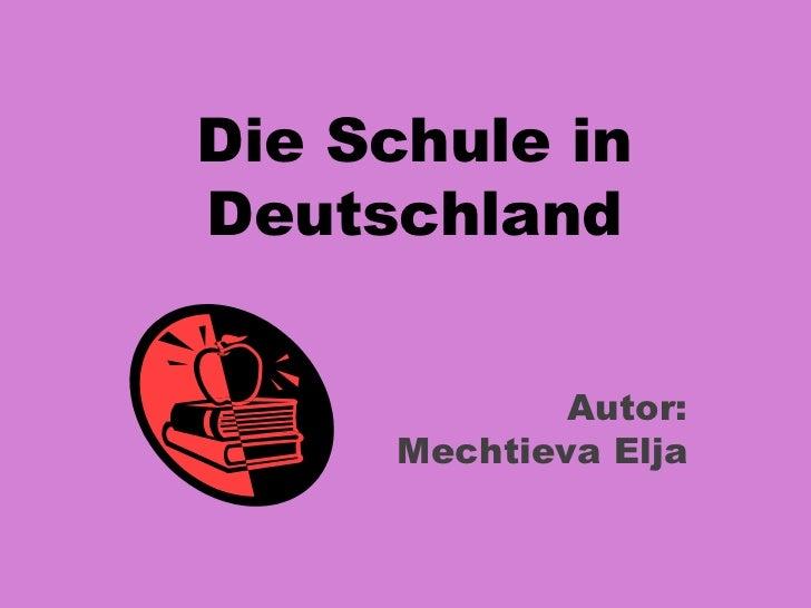 Die Schule inDeutschland             Autor:     Mechtieva Elja