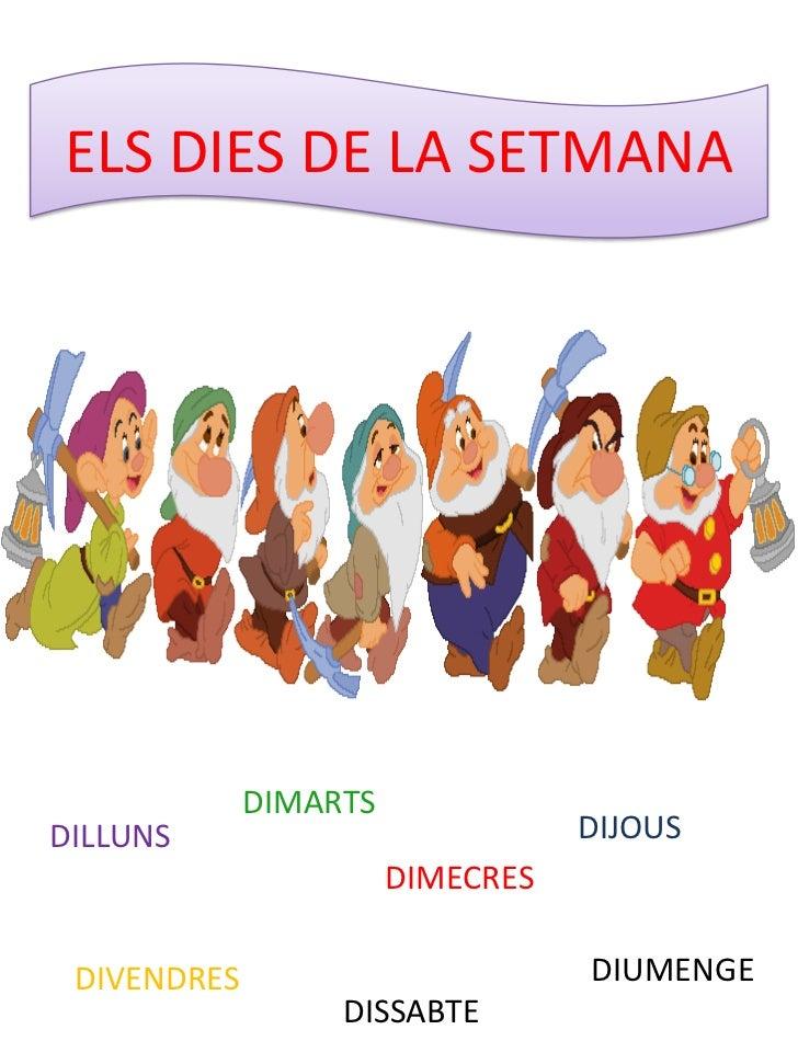 ELS DIES DE LA SETMANA             DIMARTSDILLUNS                           DIJOUS                       DIMECRES DIVENDRE...